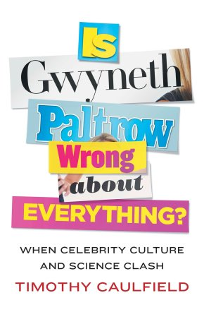 Book Review: Is Gwyneth Paltrow Wrong About Everything? by Timothy Caulfield